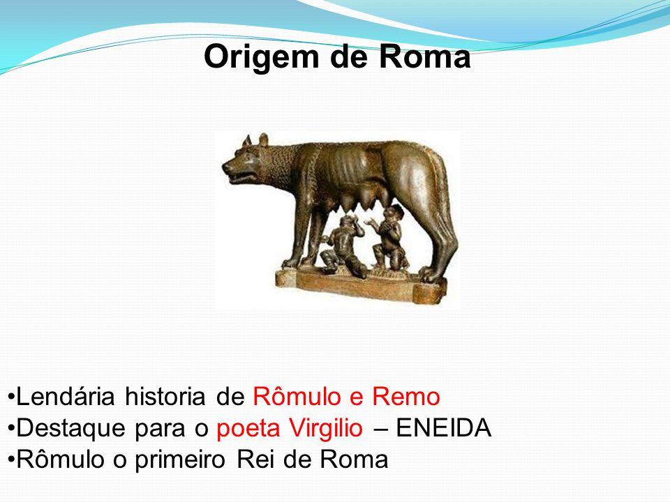 Origem de Roma Lendária historia de Rômulo e Remo Destaque para o poeta Virgilio – ENEIDA Rômulo o primeiro Rei de Roma