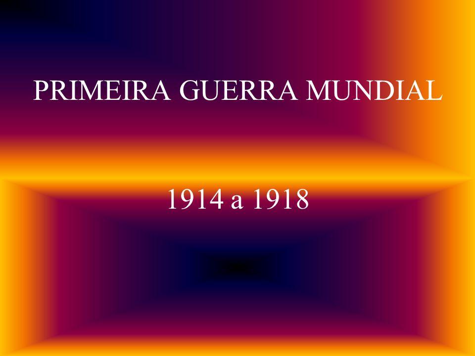 PRIMEIRA GUERRA MUNDIAL 1914 a 1918