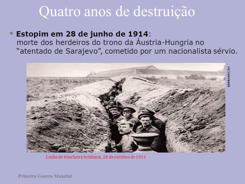 Quatro anos de destruição Estopim em 28 de junho de 1914: morte dos herdeiros do trono da Áustria-Hungria no atentado de Sarajevo, cometido por um nac