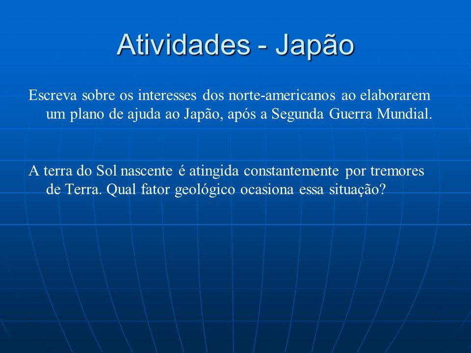 Atividades - Japão Escreva sobre os interesses dos norte-americanos ao elaborarem um plano de ajuda ao Japão, após a Segunda Guerra Mundial. A terra d