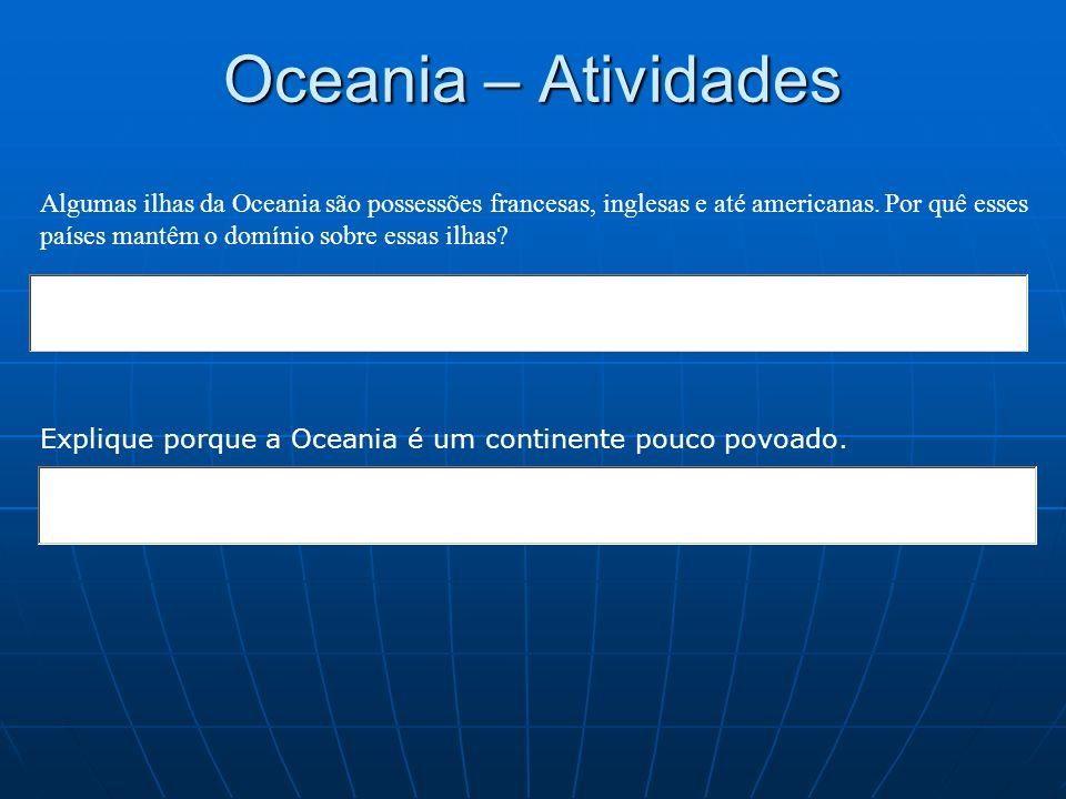 Oceania – Atividades Algumas ilhas da Oceania são possessões francesas, inglesas e até americanas. Por quê esses países mantêm o domínio sobre essas i