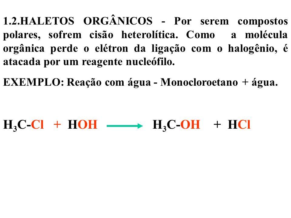1.2.HALETOS ORGÂNICOS - Por serem compostos polares, sofrem cisão heterolítica. Como a molécula orgânica perde o elétron da ligação com o halogênio, é