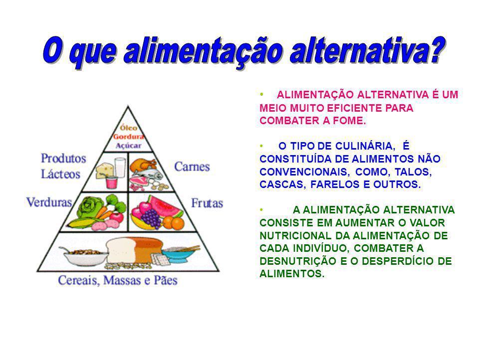 ALIMENTAÇÃO ALTERNATIVA É UM MEIO MUITO EFICIENTE PARA COMBATER A FOME. O TIPO DE CULINÁRIA, É CONSTITUÍDA DE ALIMENTOS NÃO CONVENCIONAIS, COMO, TALOS