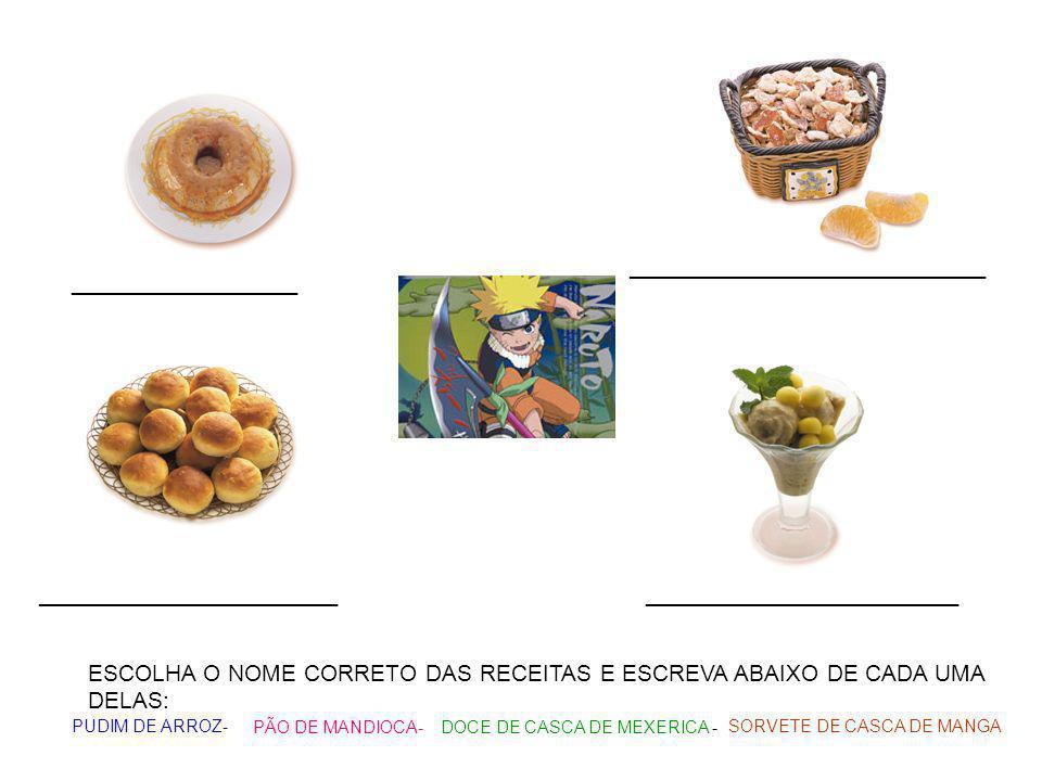 DOCE DE CASCA DE MEXERICA -PÃO DE MANDIOCA- PUDIM DE ARROZ-SORVETE DE CASCA DE MANGA ________________ _________________________ ESCOLHA O NOME CORRETO