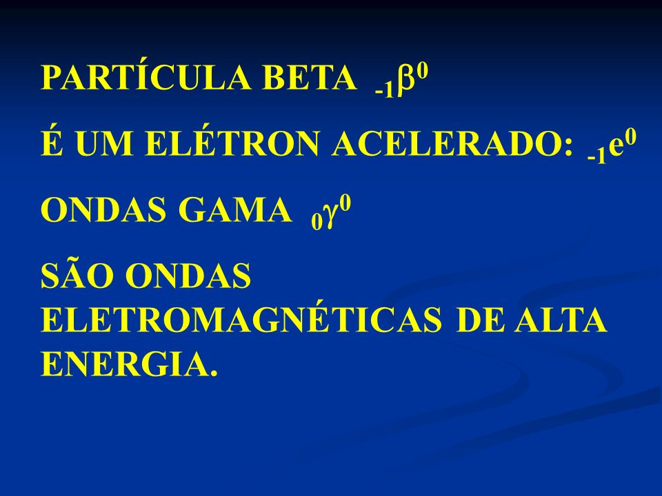 PARTÍCULAS ALFA : +2 4 SÃO FORMADAS POR: 2 PRÓTONS ( Z=2 ) CARGA ELÉTRICA +2 E 2 NÊUTRONS ( A= Z+N, A= 2 + 2 = 4. É O NÚCLEO DO ÁTOMO DE HÉLIO +2 He 4