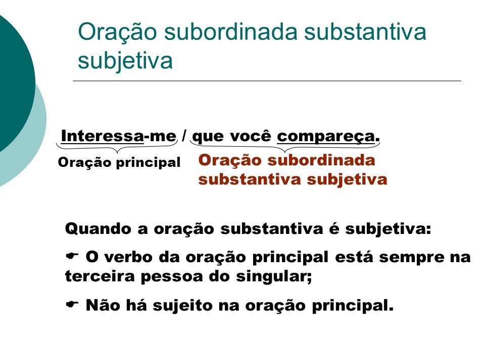 Classificação da oração subordinada substantiva Orações subordinadas substantivas ligadas ao verbo da oração principal Se uma oração subordinada subst
