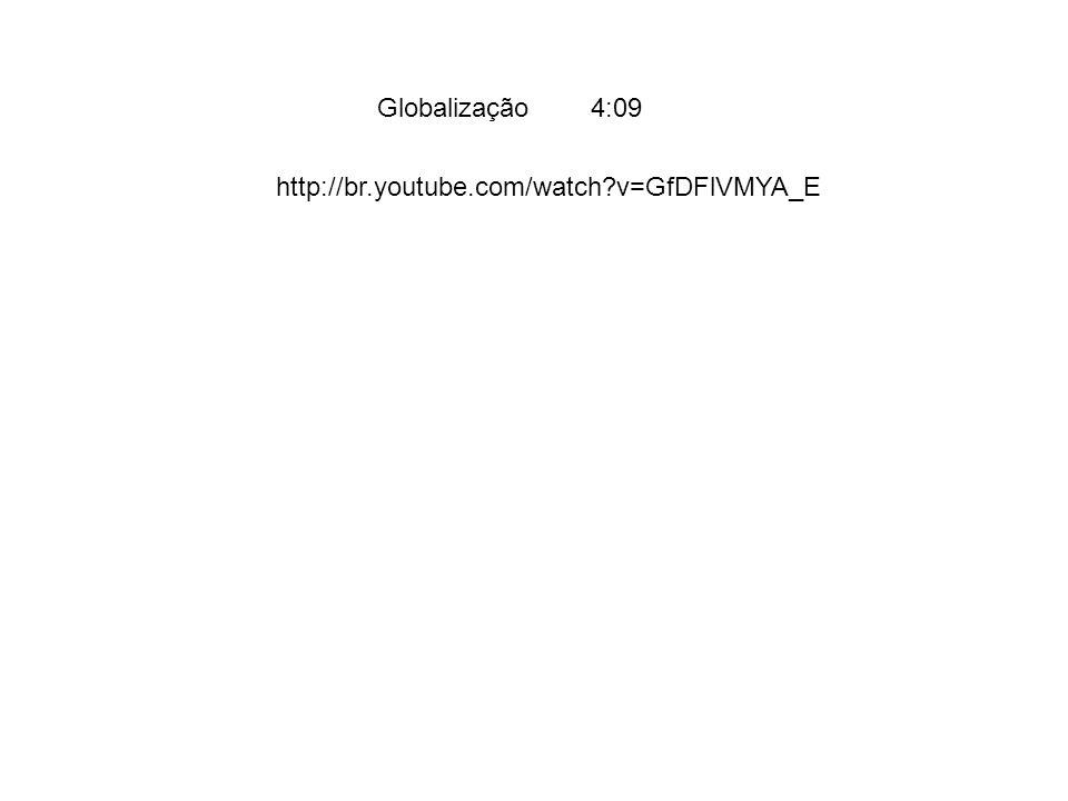 Globalização4:09 http://br.youtube.com/watch?v=GfDFlVMYA_E