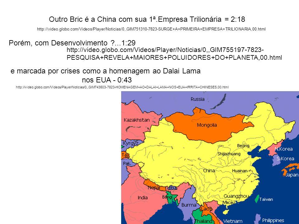 Outro Bric é a China com sua 1ª.Empresa Trilionária = 2:18 http://video.globo.com/Videos/Player/Noticias/0,,GIM751310-7823-SURGE+A+PRIMEIRA+EMPRESA+TR