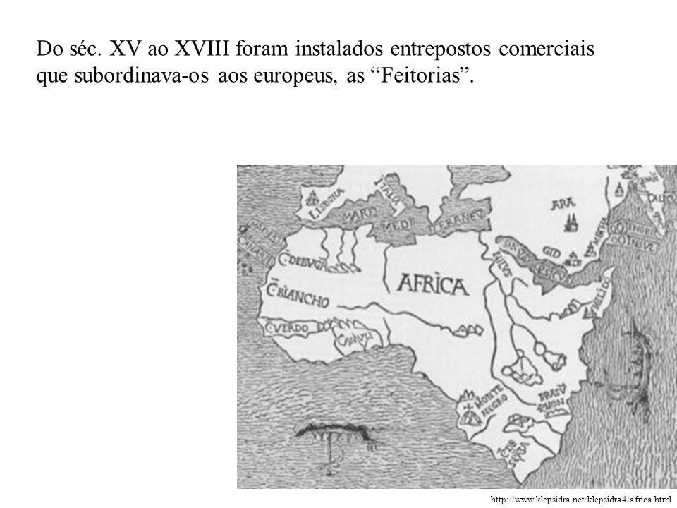 http://www.klepsidra.net/klepsidra4/africa.html Do séc. XV ao XVIII foram instalados entrepostos comerciais que subordinava-os aos europeus, as Feitor