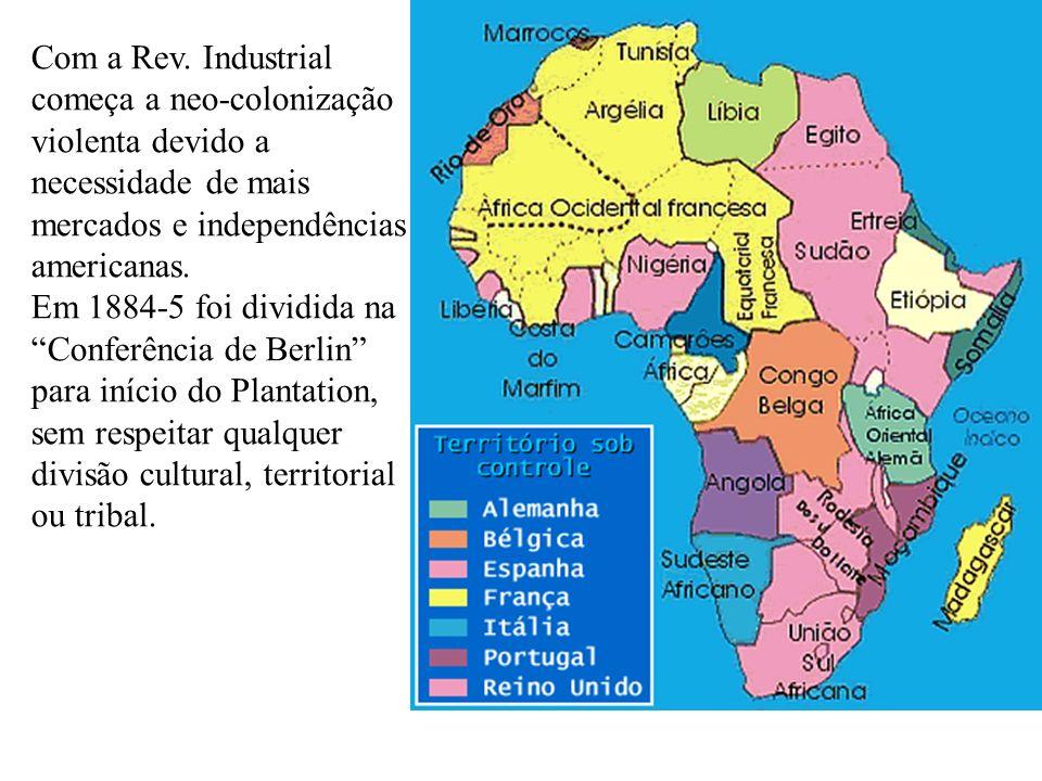 Com a Rev. Industrial começa a neo-colonização violenta devido a necessidade de mais mercados e independências americanas. Em 1884-5 foi dividida na C