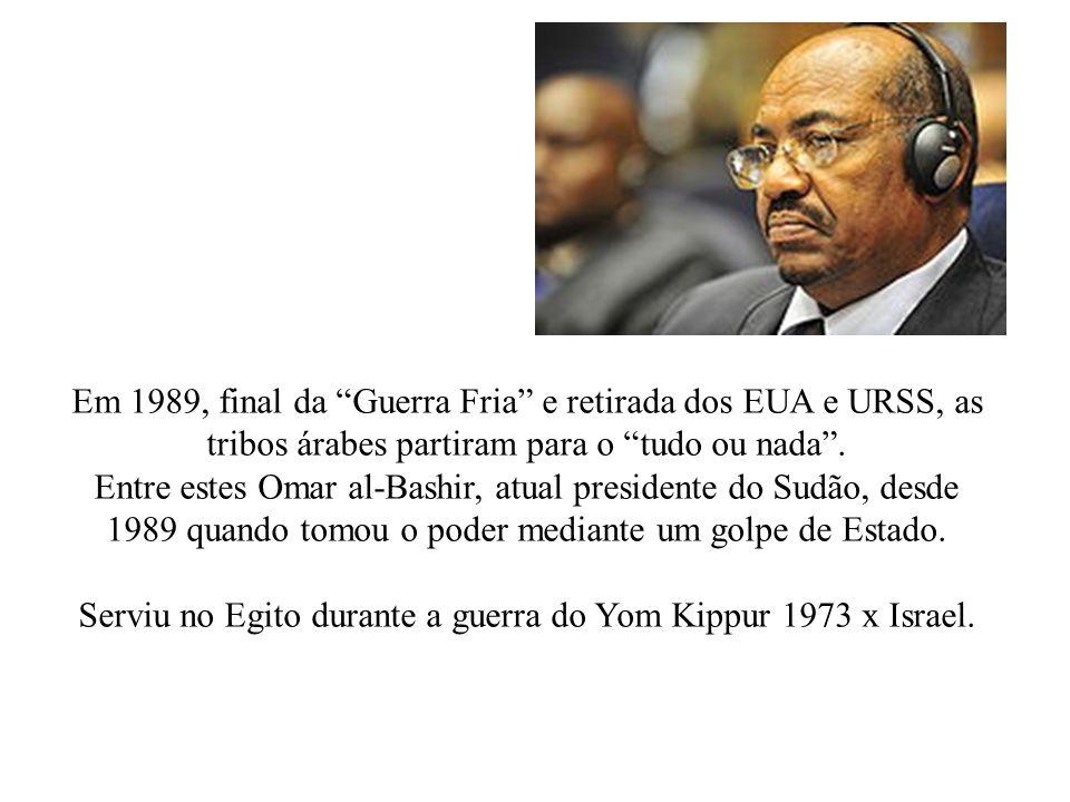 Em 1989, final da Guerra Fria e retirada dos EUA e URSS, as tribos árabes partiram para o tudo ou nada. Entre estes Omar al-Bashir, atual presidente d