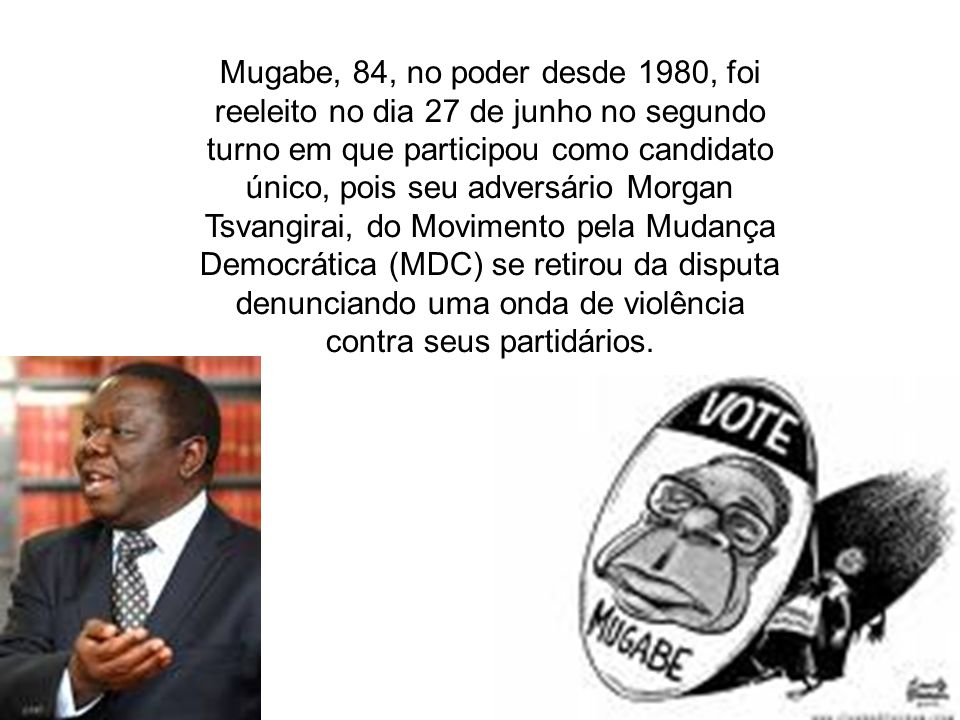 Mugabe, 84, no poder desde 1980, foi reeleito no dia 27 de junho no segundo turno em que participou como candidato único, pois seu adversário Morgan Tsvangirai, do Movimento pela Mudança Democrática (MDC) se retirou da disputa denunciando uma onda de violência contra seus partidários.