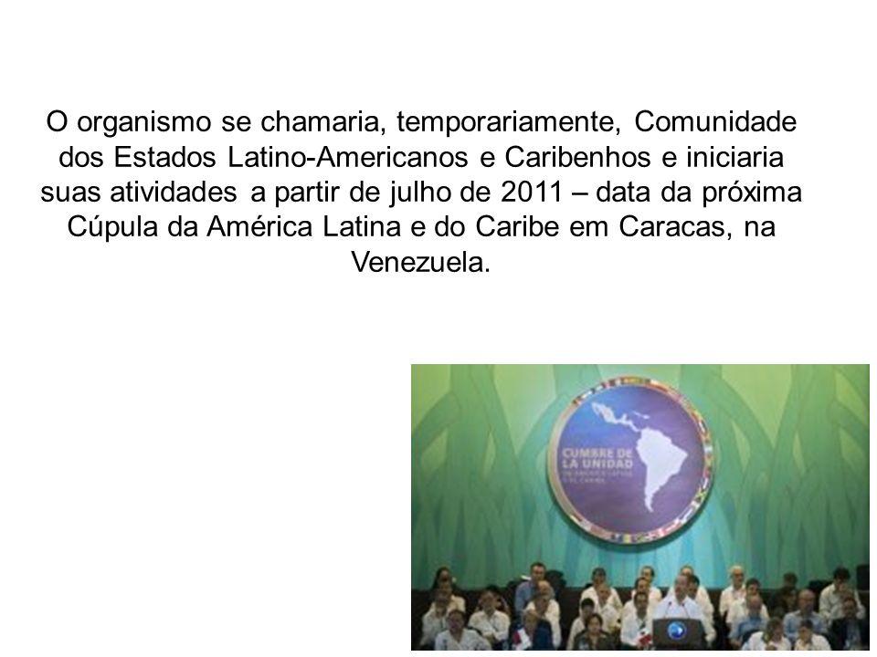 Princípios O novo organismo foi aprovado pelos 30 chefes de Estado e de governo que participaram da Cúpula no México.