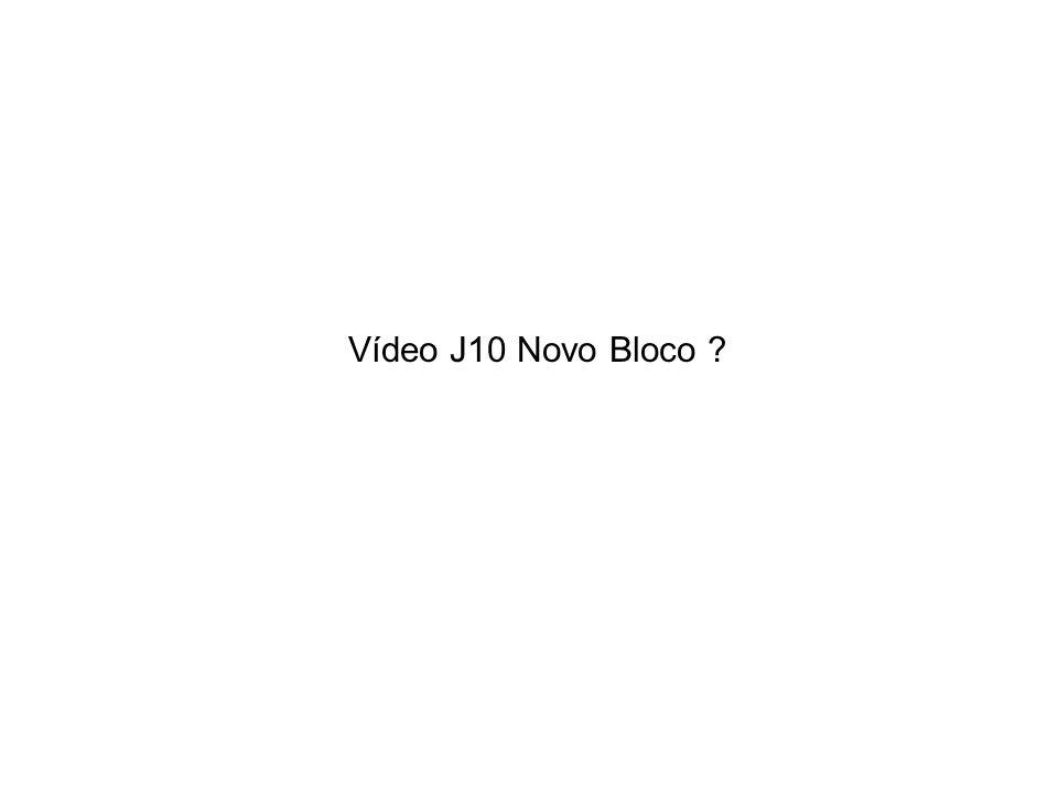Vídeo J10 Novo Bloco ?