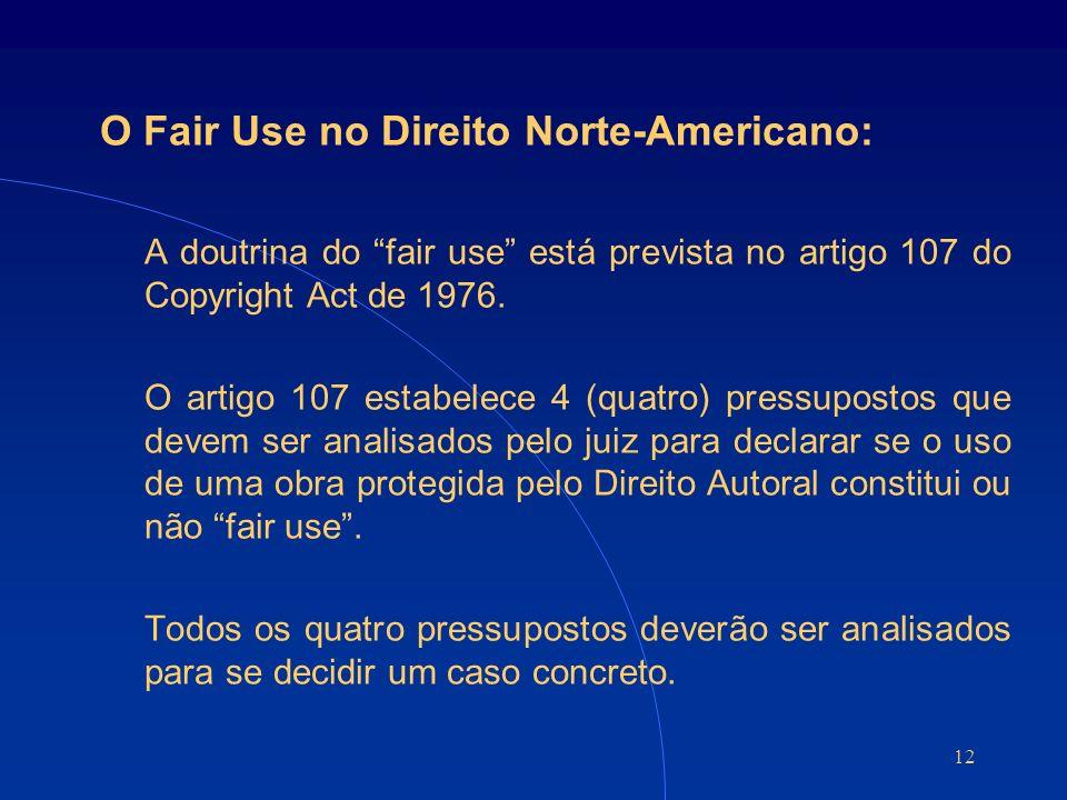 12 O Fair Use no Direito Norte-Americano: A doutrina do fair use está prevista no artigo 107 do Copyright Act de 1976.