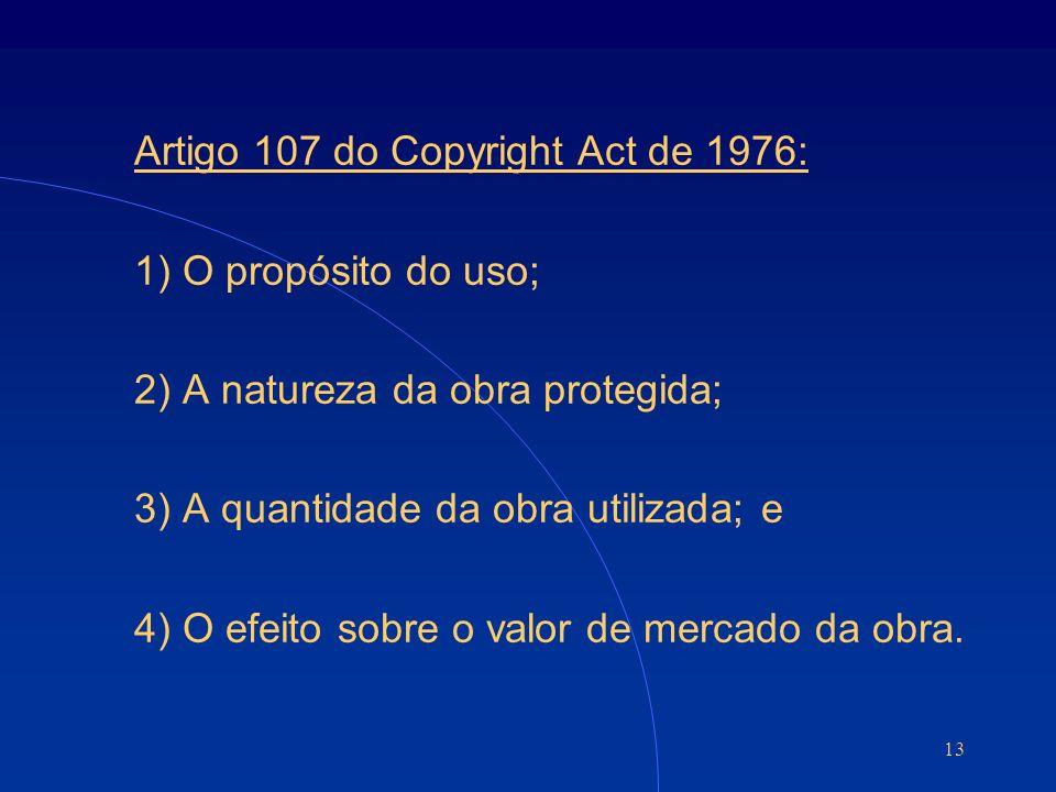 13 Artigo 107 do Copyright Act de 1976: 1) O propósito do uso; 2) A natureza da obra protegida; 3) A quantidade da obra utilizada; e 4) O efeito sobre o valor de mercado da obra.