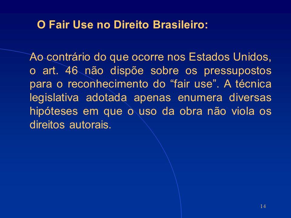 14 O Fair Use no Direito Brasileiro: Ao contrário do que ocorre nos Estados Unidos, o art.