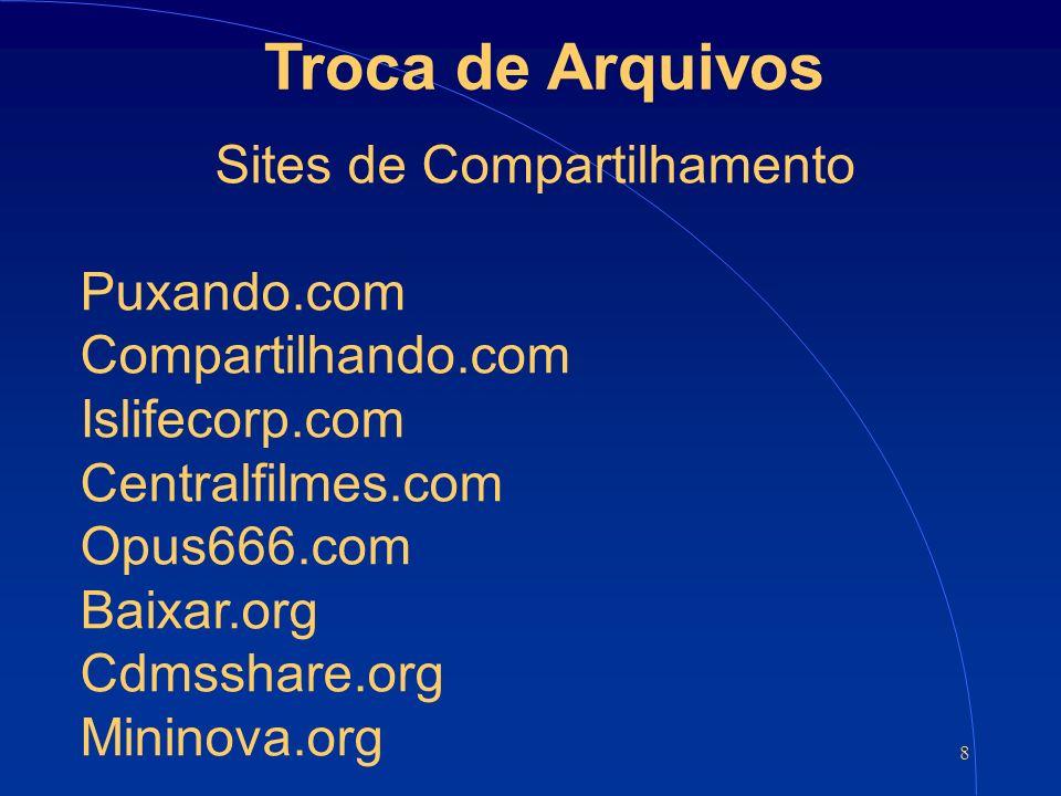 8 Troca de Arquivos Sites de Compartilhamento Puxando.com Compartilhando.com Islifecorp.com Centralfilmes.com Opus666.com Baixar.org Cdmsshare.org Mininova.org