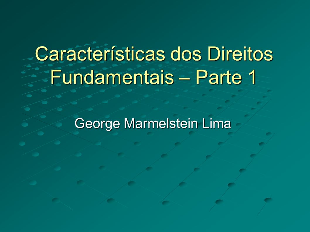 Características dos Direitos Fundamentais – Parte 1 George Marmelstein Lima
