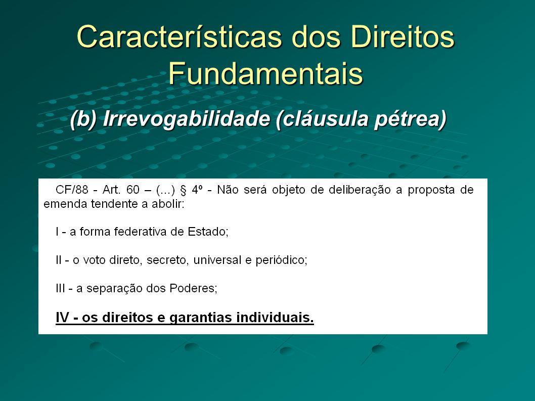 Características dos Direitos Fundamentais (b) Irrevogabilidade (cláusula pétrea)