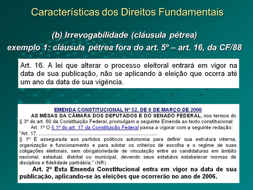 Características dos Direitos Fundamentais (b) Irrevogabilidade (cláusula pétrea) exemplo 1: cláusula pétrea fora do art.