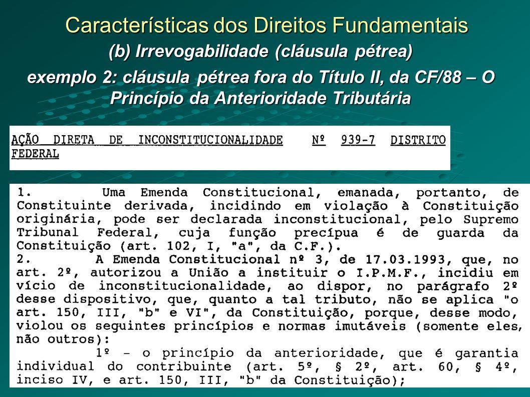 Características dos Direitos Fundamentais (b) Irrevogabilidade (cláusula pétrea) exemplo 2: cláusula pétrea fora do Título II, da CF/88 – O Princípio da Anterioridade Tributária