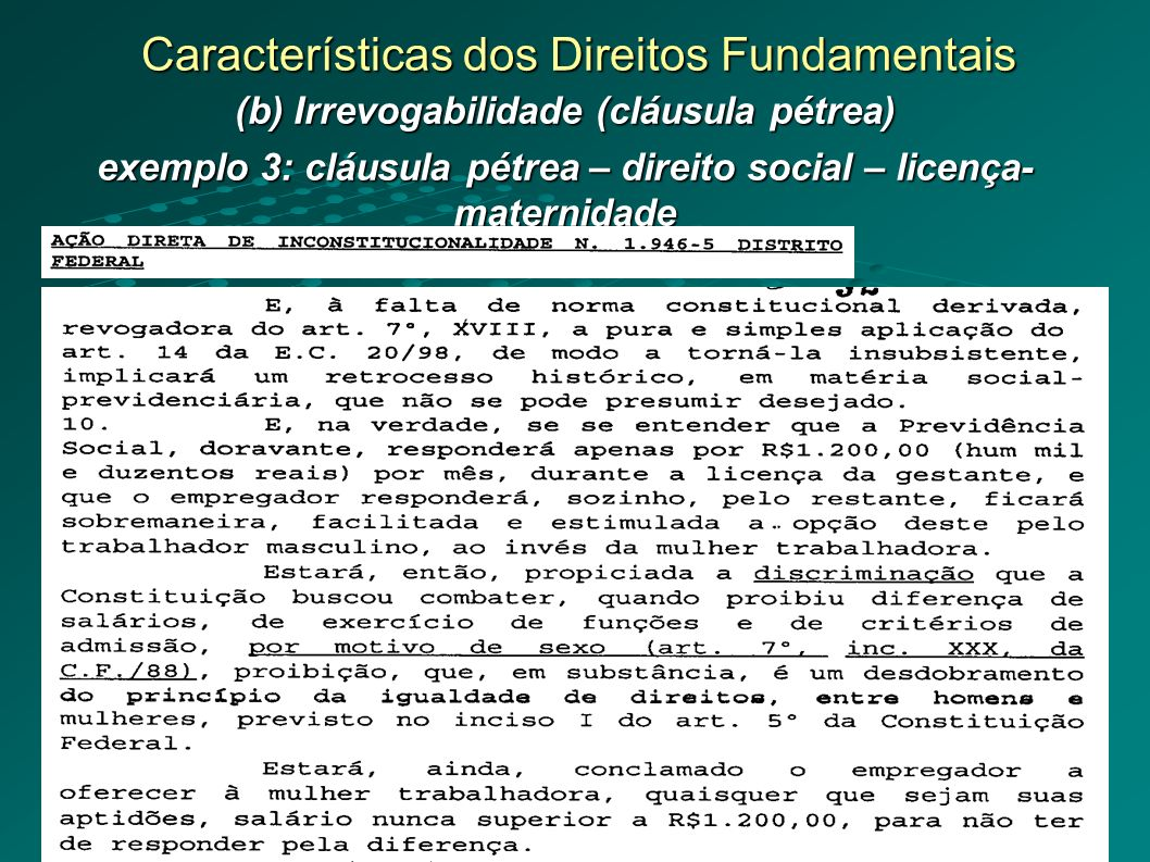 Características dos Direitos Fundamentais (b) Irrevogabilidade (cláusula pétrea) exemplo 3: cláusula pétrea – direito social – licença- maternidade