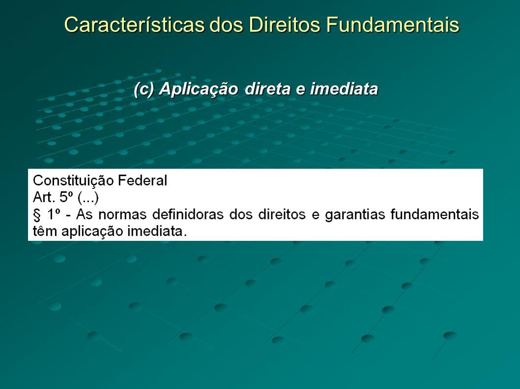 Características dos Direitos Fundamentais (c) Aplicação direta e imediata