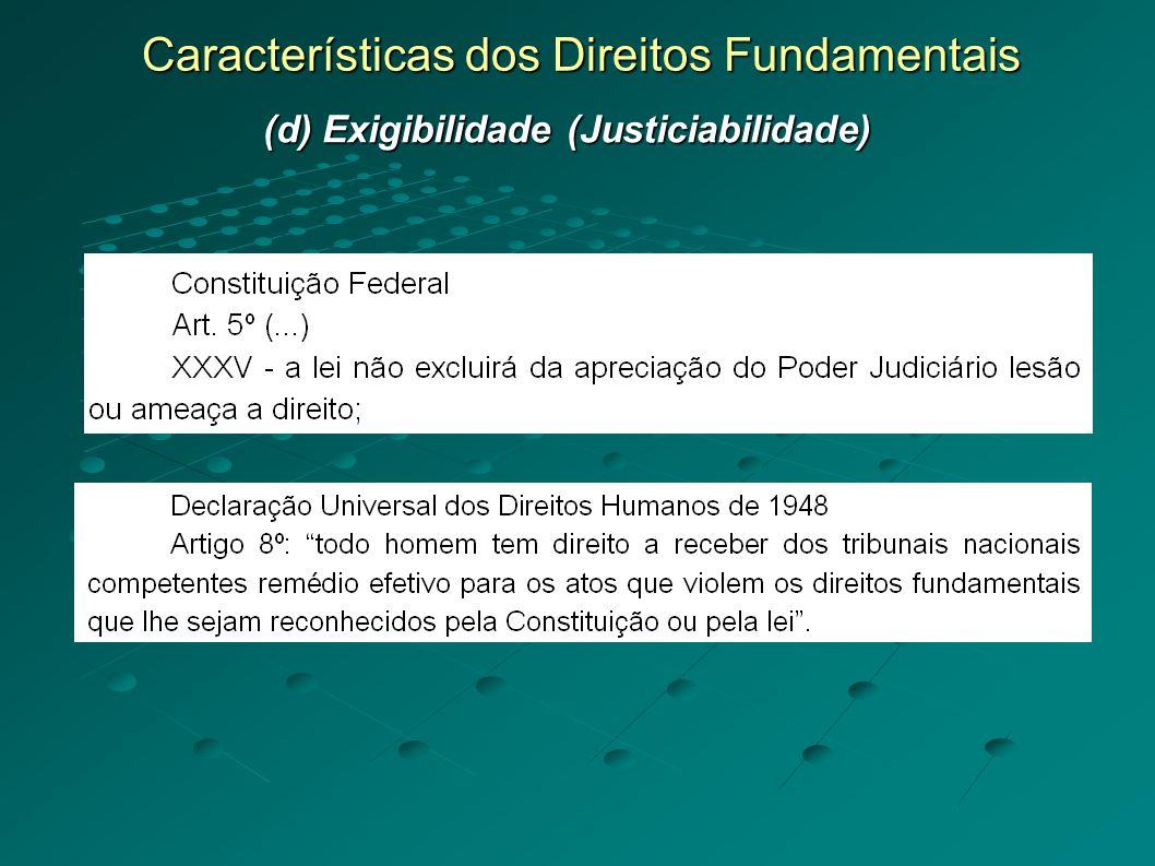 Características dos Direitos Fundamentais (d) Exigibilidade (Justiciabilidade)