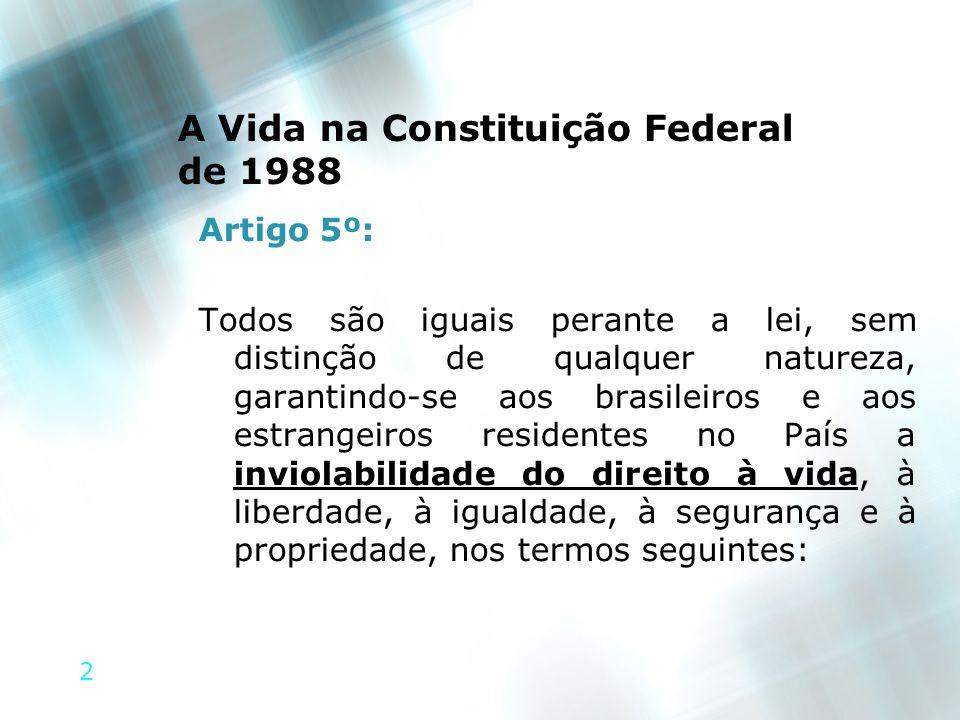 2 A Vida na Constituição Federal de 1988 Artigo 5º: Todos são iguais perante a lei, sem distinção de qualquer natureza, garantindo-se aos brasileiros