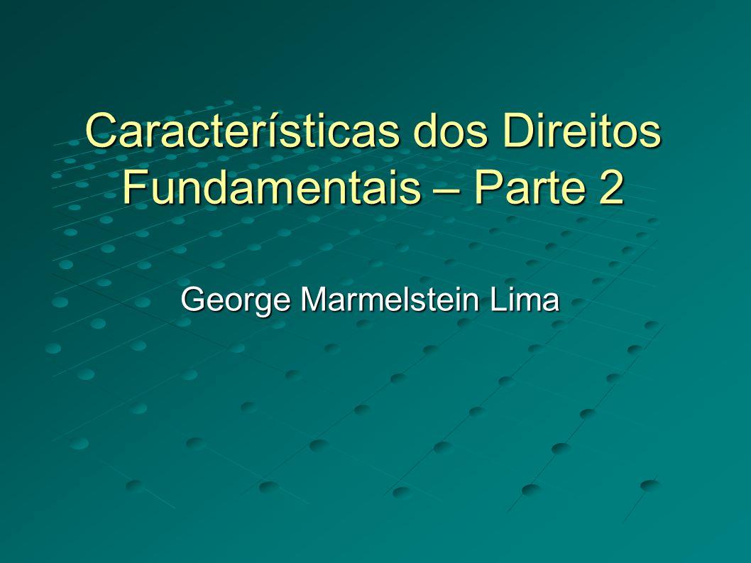 Características dos Direitos Fundamentais Exemplo: Brasil: bem de família e devedor solteiro Entendimento sem levar em conta os direitos fundamentais: