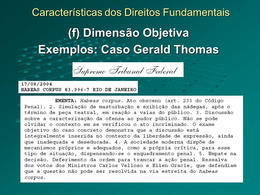 Características dos Direitos Fundamentais (f) Dimensão Objetiva Exemplos: Caso Gerald Thomas