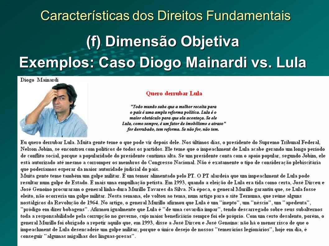 Características dos Direitos Fundamentais (f) Dimensão Objetiva Exemplos: Caso Diogo Mainardi vs. Lula