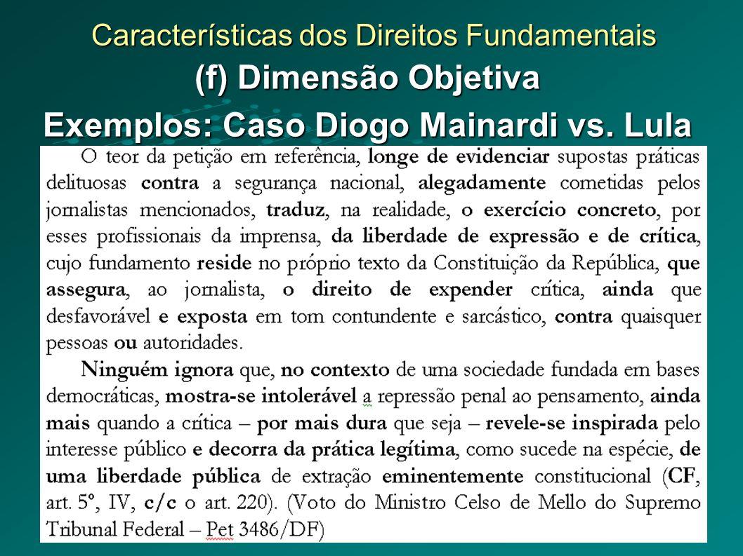 Características dos Direitos Fundamentais (f) Dimensão Objetiva Exemplos: Caso Diogo Mainardi vs.