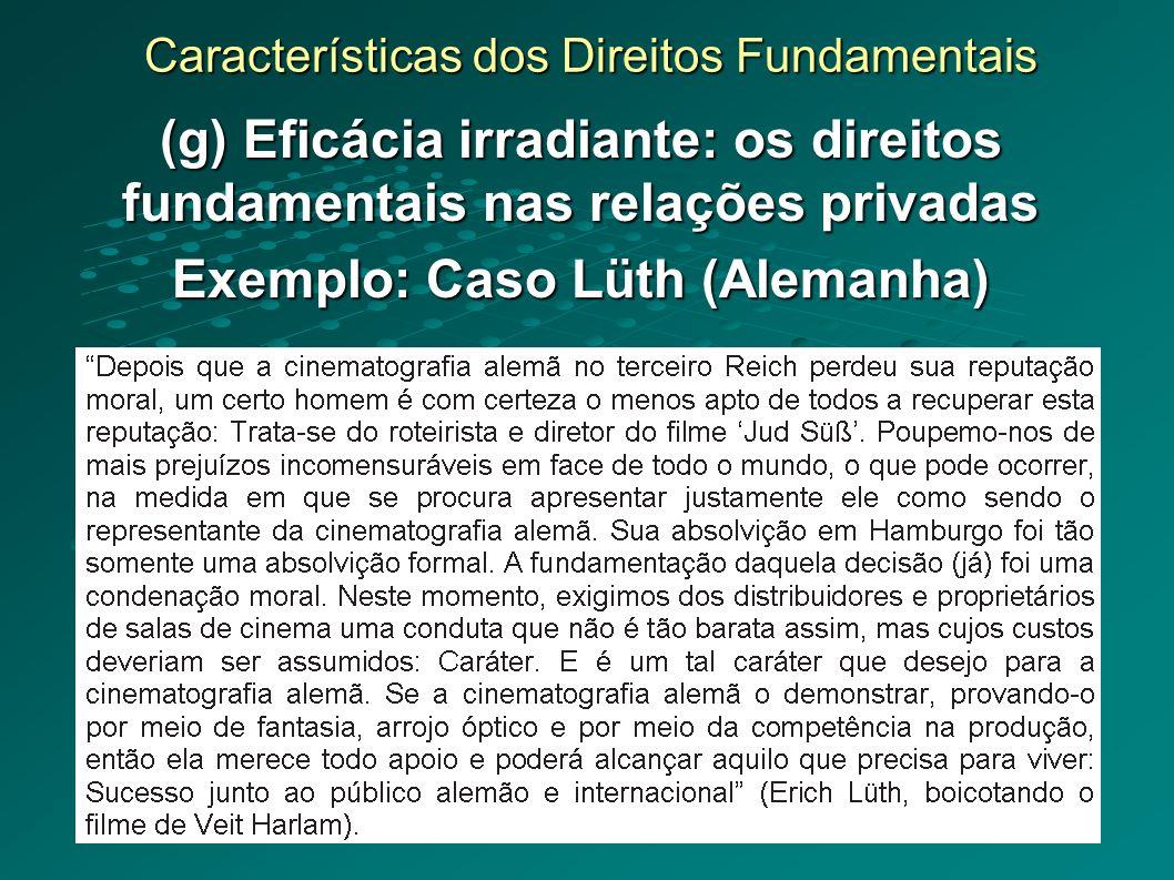 Características dos Direitos Fundamentais (g) Eficácia irradiante: os direitos fundamentais nas relações privadas Exemplo: Caso Lüth (Alemanha)