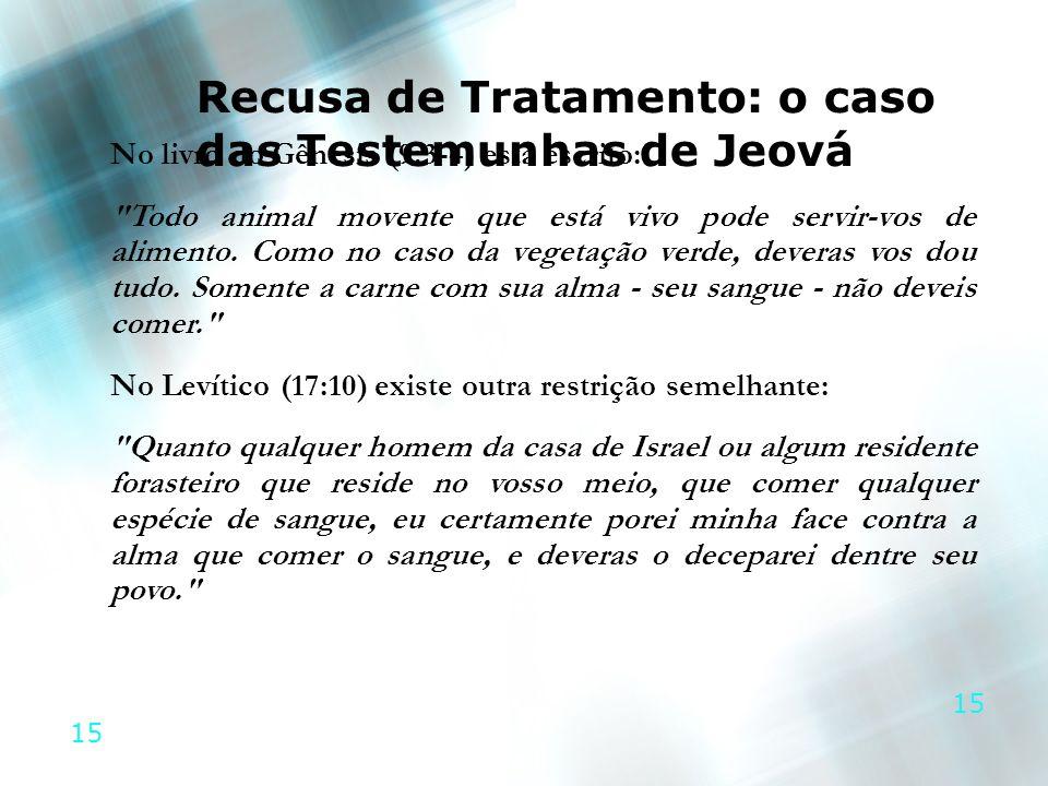 15 Recusa de Tratamento: o caso das Testemunhas de Jeová No livro do Gênesis (9:3-4) está escrito:
