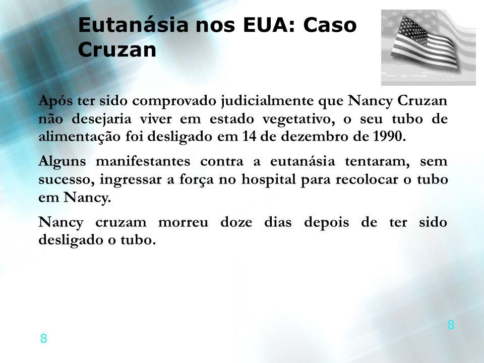 8 8 Eutanásia nos EUA: Caso Cruzan Após ter sido comprovado judicialmente que Nancy Cruzan não desejaria viver em estado vegetativo, o seu tubo de ali