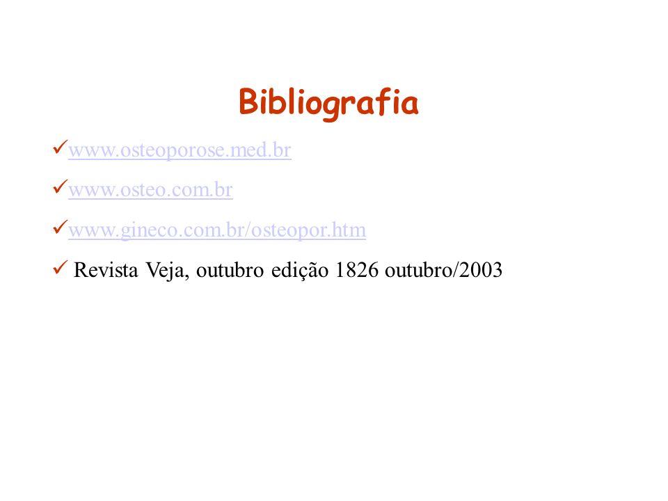 Bibliografia www.osteoporose.med.br www.osteo.com.br www.gineco.com.br/osteopor.htm Revista Veja, outubro edição 1826 outubro/2003