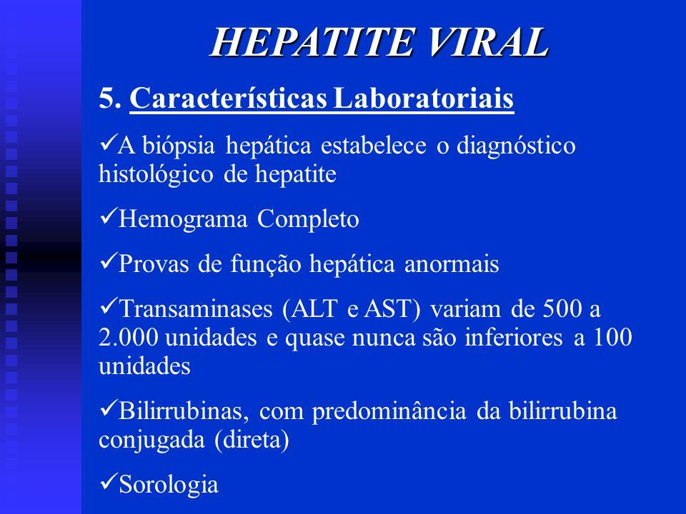 5. Características Laboratoriais A biópsia hepática estabelece o diagnóstico histológico de hepatite Hemograma Completo Provas de função hepática anor