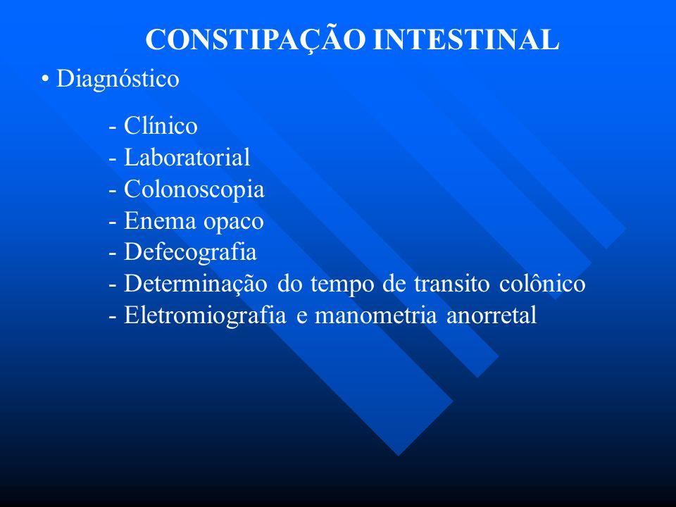 CONSTIPAÇÃO INTESTINAL Diagnóstico - Clínico - Laboratorial - Colonoscopia - Enema opaco - Defecografia - Determinação do tempo de transito colônico -