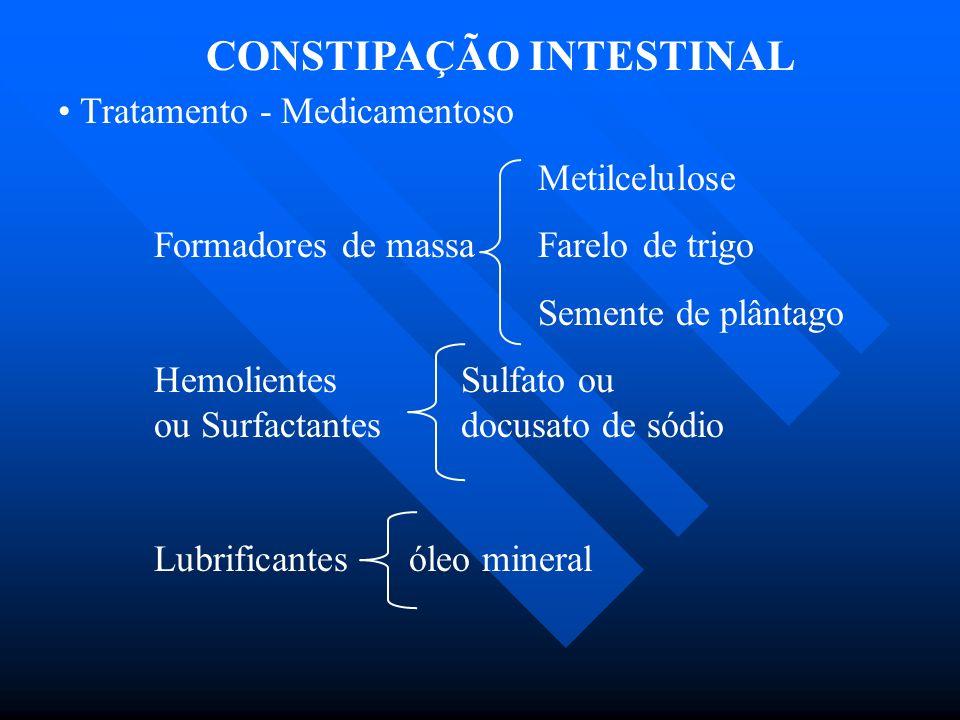 CONSTIPAÇÃO INTESTINAL Tratamento - Medicamentoso Metilcelulose Formadores de massa Farelo de trigo Semente de plântago Hemolientes Sulfato ou ou Surf