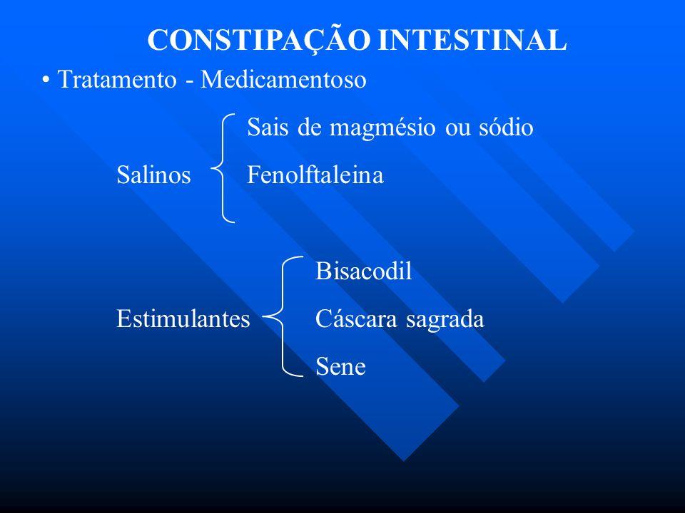 CONSTIPAÇÃO INTESTINAL Tratamento - Medicamentoso Sais de magmésio ou sódio Salinos Fenolftaleina Bisacodil Estimulantes Cáscara sagrada Sene