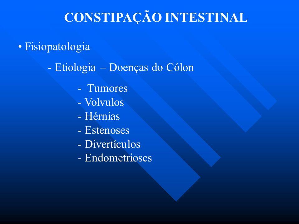 CONSTIPAÇÃO INTESTINAL Fisiopatologia - Etiologia – Doenças do Cólon - Tumores - Volvulos - Hérnias - Estenoses - Divertículos - Endometrioses