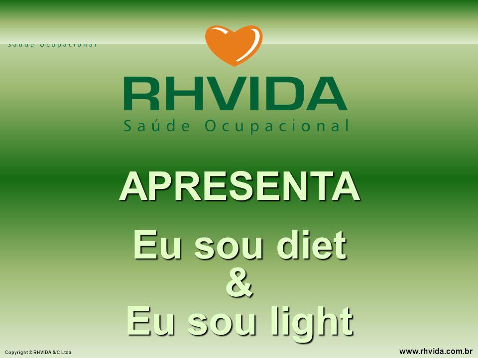 Copyright © RHVIDA S/C Ltda. www.rhvida.com.br APRESENTA Eu sou diet & Eu sou light