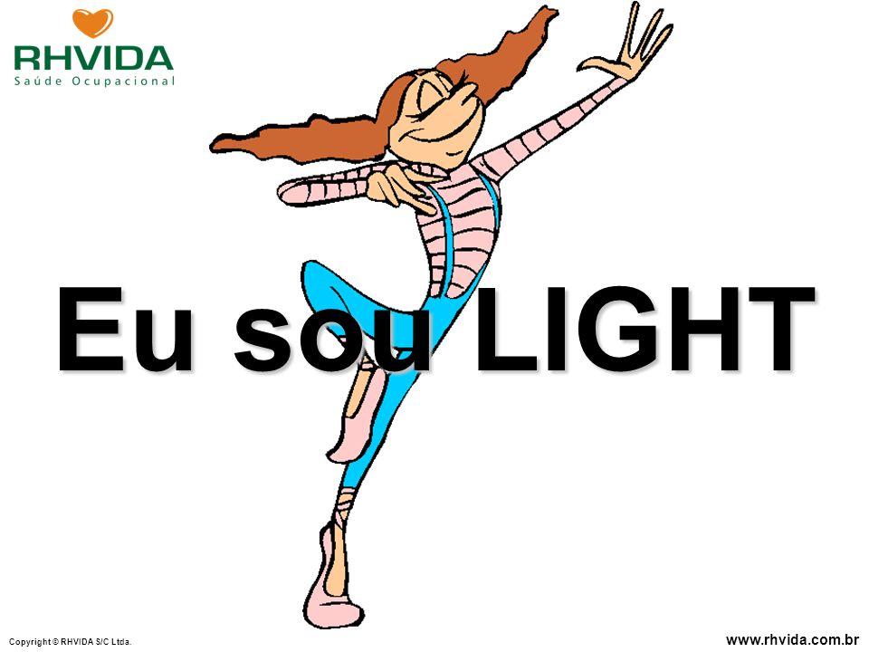 Copyright © RHVIDA S/C Ltda. www.rhvida.com.br Eu sou LIGHT