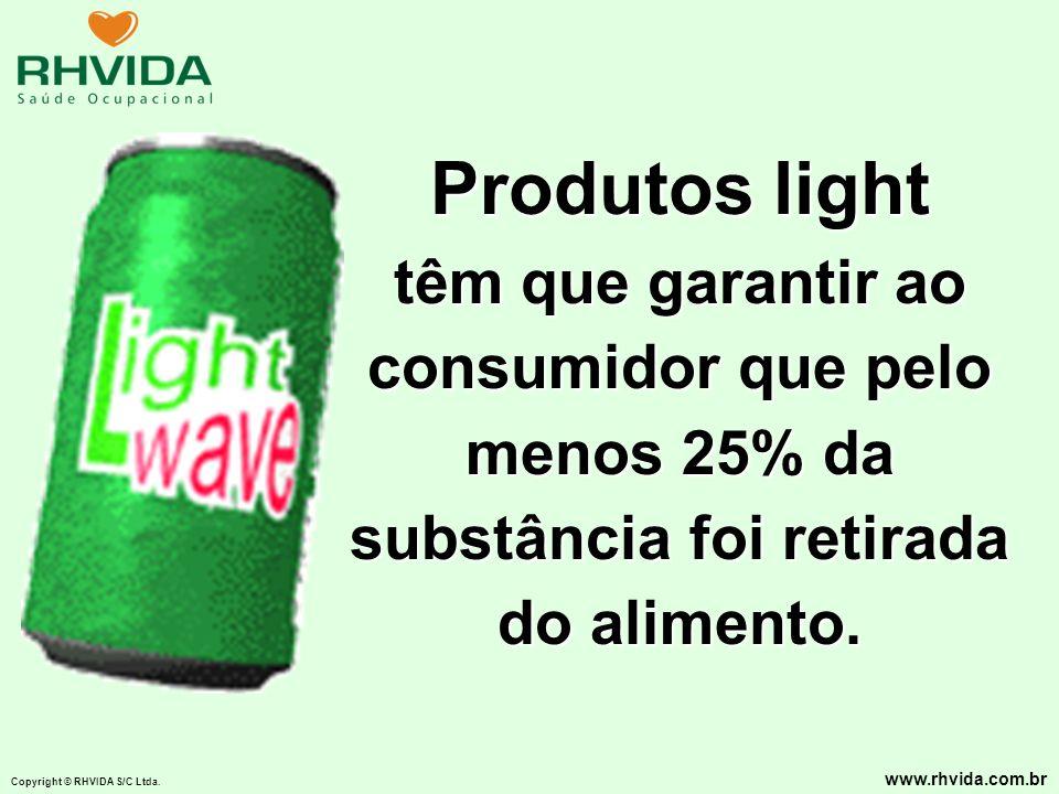 Copyright © RHVIDA S/C Ltda. www.rhvida.com.br Produtos light têm que garantir ao consumidor que pelo menos 25% da substância foi retirada do alimento