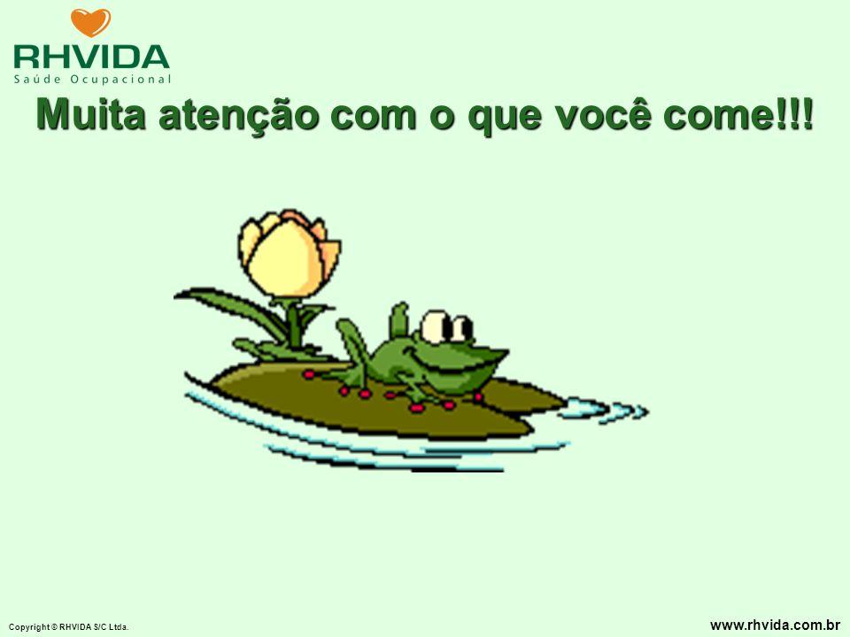 Copyright © RHVIDA S/C Ltda. www.rhvida.com.br Muita atenção com o que você come!!!