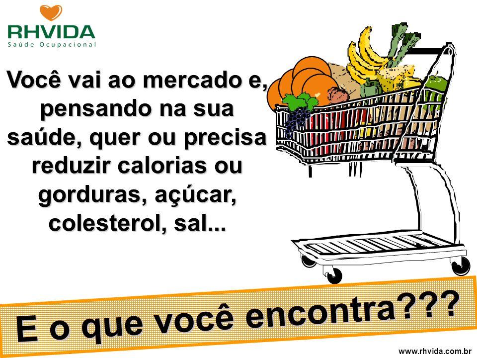 Copyright © RHVIDA S/C Ltda. www.rhvida.com.br Você vai ao mercado e, pensando na sua saúde, quer ou precisa reduzir calorias ou gorduras, açúcar, col