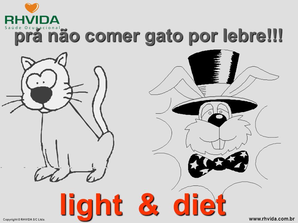 Copyright © RHVIDA S/C Ltda. www.rhvida.com.br prá não comer gato por lebre!!! dietlight&