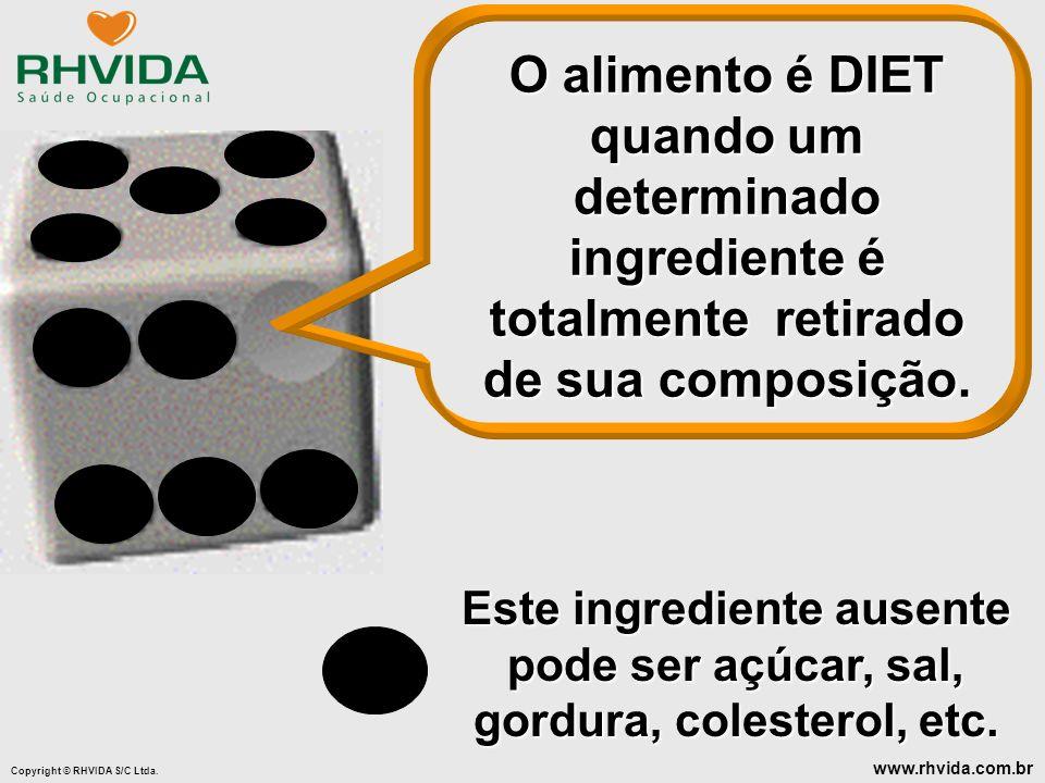 Copyright © RHVIDA S/C Ltda. www.rhvida.com.br Este ingrediente ausente pode ser açúcar, sal, gordura, colesterol, etc. O alimento é DIET quando um de